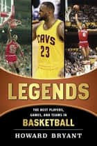 Legends: The Best Players, Games, and Teams in Basketball eBook by Howard Bryant