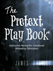 The Pretext Playbook: Instruction Manual for Intentional Misleading Fabrication ebook by James O'Reilly