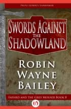 Swords Against the Shadowland ebook by Robin W. Bailey