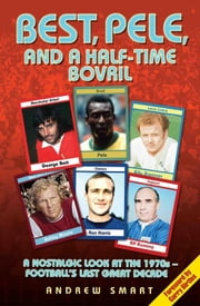 Best, Pele, and a Half-Time Bovril - A Nostalgic Look at the 1970s - Football's Last Great Decade ebook by Andrew Smart,Gary Birties