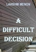 A Difficult Decision ebook by Lakshmi Menon