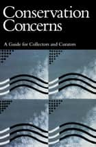 Conservation Concerns - A Guide for Collectors and Curators ebook by Konstanze Bachmann