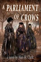 A Parliament of Crows ebook by Alan M. Clark