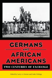 Germans and African Americans - Two Centuries of Exchange ebook by Larry A. Greene,Anke Ortlepp