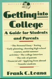 Getting Into College - A Guide for Students and Parents ebook by Frank Leana
