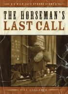 The Horseman's Last Call ebook by Bill Gallaher