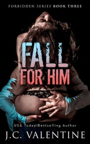 Fall for Him - Forbidden Trilogy, #3 ebook by J.C. Valentine
