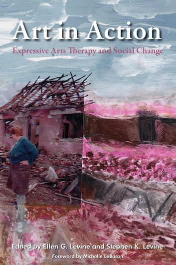 Art in Action - Expressive Arts Therapy and Social Change ebook by Judith Alalu,Jose Miguel Calderon,Ximena Maurial,Sally Atkins,Gloria Simoneaux,Karen Abbs,Debra L. Kalmanowitz,Dr Ephrat Huss,Carrie MacLeod,Bobby Lloyd,Martin Zavala,Monica Prado,Shaun McNiff,Paolo J. Knill,Karen Estrella,Shanee Stepakoff,Samer Hussein,Mariam Al-Salahat,Insherah Musa,Moath Asfoor,Eman Al-Houdali,Maysa Al-Hmouz,Vivien Marcow-Speiser,Samuel Schwartz,MaryBeth Morand