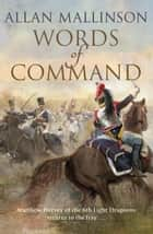 Words of Command - (The Matthew Hervey Adventures: 12): immerse yourself in this brilliantly crafted military masterpiece ebook by Allan Mallinson