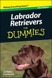 Labrador Retrievers For Dummies, Mini Edition ebook by Walton,Eve Adamson