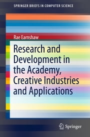 Research and Development in the Academy, Creative Industries and Applications ebook by Rae Earnshaw