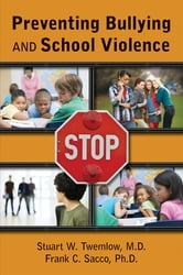 Preventing Bullying and School Violence ebook by Stuart W. Twemlow,Frank C. Sacco