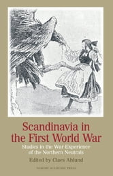 Scandinavia in the First World War - Studies in the War Experience of the Northern Neutrals ebook by