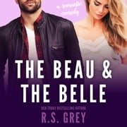 The Beau & the Belle audiobook by R.S. Grey