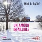 Un amour infaillible audiobook by Anne B. RAGDE