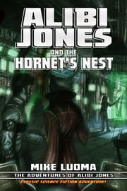 Alibi Jones and the Hornet's Nest ebook by Mike Luoma