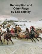 Redemption, The Power of Darkness, and Fruits of Culture -- three plays ebook by Leo Tolstoy