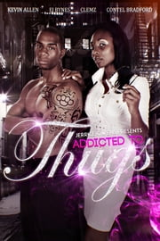 Addicted to Thugs ebook by Jerrice Owens,Contel Bradford,Kevin Allen