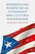 Experiencing Puerto Rican Citizenship and Cultural Nationalism ebook by J. Font-Guzmán