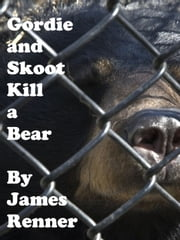 Gordie and Skoot Kill a Bear ebook by James Renner