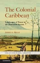 The Colonial Caribbean ebook by James A. Delle