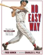 No Easy Way - The Story of Ted Williams and the Last .400 Season ebook by Fred Bowen, Chuck Pyle
