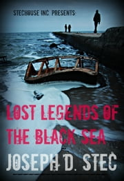 Lost Legends of the Black Sea - A Foreigner's Journey Deep into the Heart of Odessa, Istanbul, and Beyond ebook by Joseph D. Stec