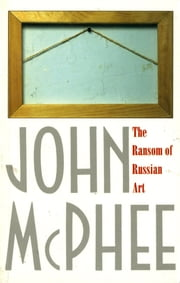 The Ransom of Russian Art ebook by John McPhee