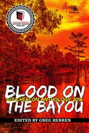Blood on the Bayou - Bouchercon Anthology 2016 eBook by Greg Herren, David Morrell, Alison Gaylin,...