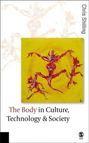 The Body in Culture, Technology and Society ebook by Professor Chris Shilling