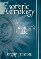 Esoteric Astrology ebook by Torgny Jansson