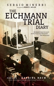 The Eichmann Trial Diary - A Chronicle of the Holocaust ebook by Ph.D. Sergio Minerbi,Robert Miller
