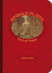 Rimbaud in Java: The Lost Voyage ebook by Jamie James