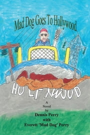 Mad Dog Goes to Hollywood ebook by Dennis Perry,Everett 'Mad Dog' Perry