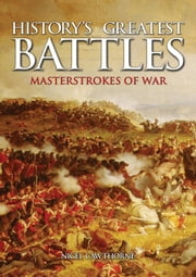 History's Greatest Battles - Masterstrokes of War [Fully Illustrated] ebook by Nigel Cawthorne