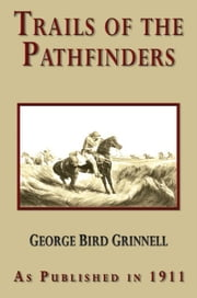 Trails of the Pathfinders ebook by Grinnell, George Bird