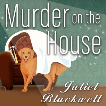 Murder on the House audiobook by Juliet Blackwell