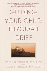 Guiding Your Child Through Grief ebook by James P. Emswiler,Mary Ann Emswiler