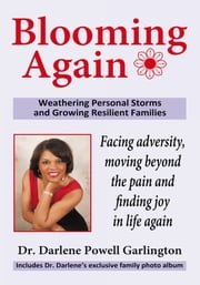 Blooming Again - Weathering Personal Storms and Growing Resilient Families ebook by Dr. Darlene Powell Garlington