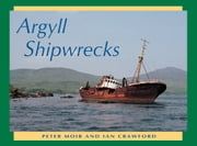 Argyll Shipwrecks ebook by Peter Moir,Ian Crawford