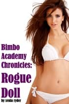 Bimbo Academy Chronicles: Rogue Doll ebook by Xenia Ryder