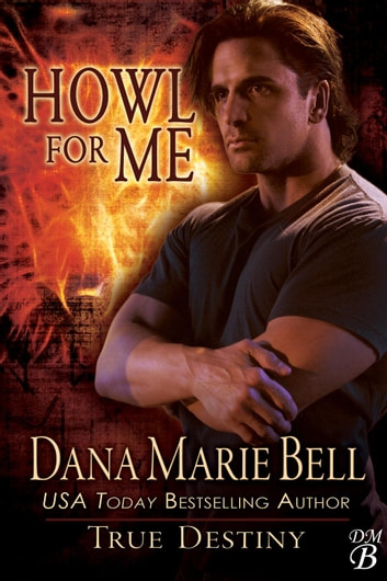 Howl For Me - True Destiny, #3 ebook by Dana Marie Bell