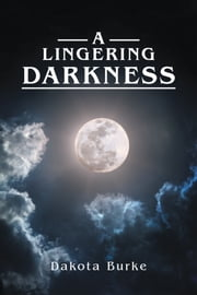 A Lingering Darkness ebook by Dakota Burke