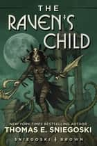 The Raven's Child ebook by Thomas E. Sniegoski