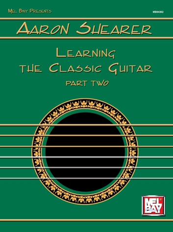 Learning the Classic Guitar Part Two ebook by Aaron Shearer