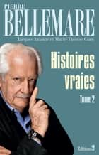 Histoires vraies - tome 2 ebook by Pierre Bellemare
