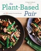 The Plant-Based Pair: A Vegan Cookbook for Two with 125 Perfectly Portioned Recipes ebook by Rockridge Press