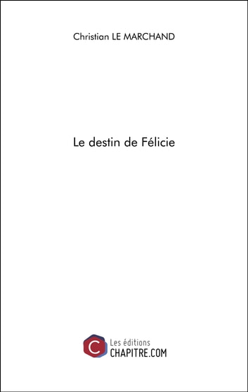 Le destin de Félicie eBook by Christian Le Marchand