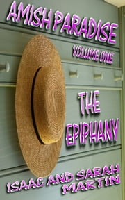 Amish Paradise-Volume 1- The Epiphany ebook by Isaac Martin,Sarah Martin