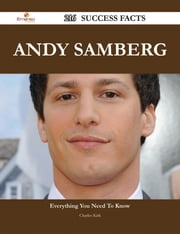 Andy Samberg 216 Success Facts - Everything you need to know about Andy Samberg ebook by Charles Kirk